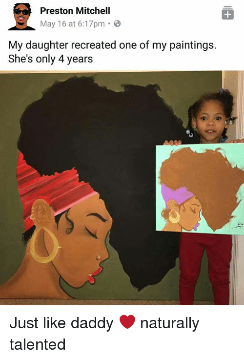 Memes, Paintings, and 🤖: Preston Mitchell  May 16 at 6:17pm  8  My daughter recreated one of my paintings.  She's only 4 years Just like daddy ❤ naturally talented