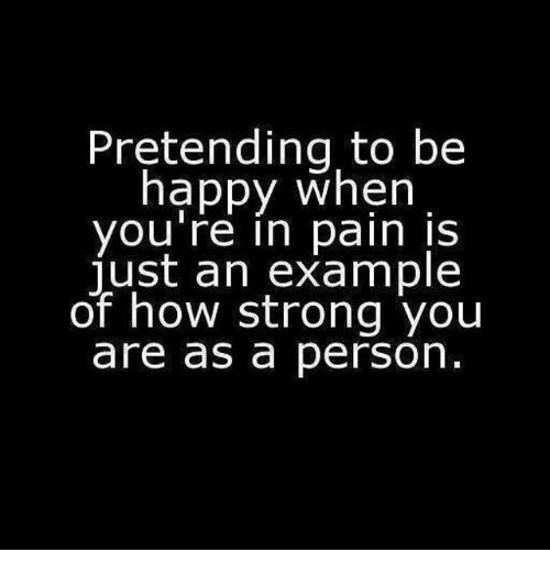 Happy, Girl Memes, and Strong: Pretending to be  happy when  you're in pain is  just an example  of how strong you  are as a person