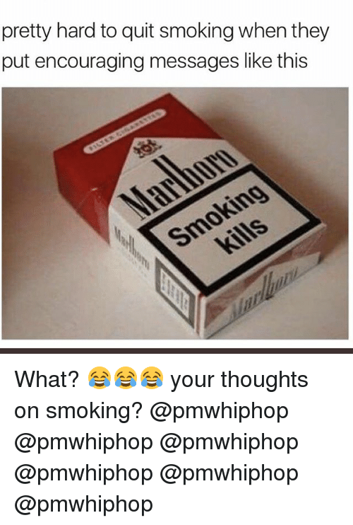 Memes, Smoking, and 🤖: pretty hard to quit smoking when they  put encouraging messages like this What? 😂😂😂 your thoughts on smoking? @pmwhiphop @pmwhiphop @pmwhiphop @pmwhiphop @pmwhiphop @pmwhiphop