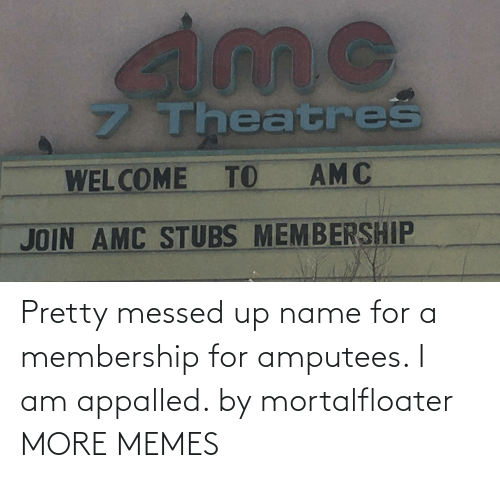 messed up: Pretty messed up name for a membership for amputees. I am appalled. by mortalfloater MORE MEMES