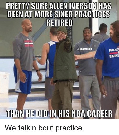Allen Iverson, Nba, and Iverson: PRETTY SURE ALLEN IVERSON HAS  BEEN AT MORE SIKER GES  RETIRED  @NBAMEMES  BASKE  AN HE DIDIN HIS NBA CAREER We talkin bout practice.