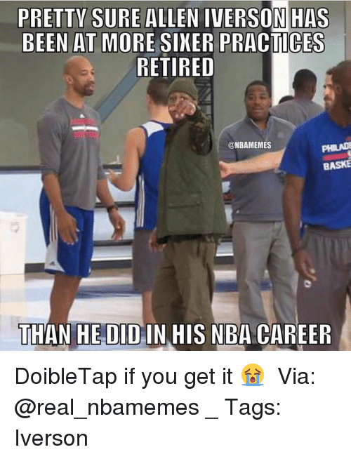 Allen Iverson, Memes, and Iverson: PRETTY SURE ALLEN IVERSON HAS  BEEN AT MORE SINER PRACTICES  RETIRED  @NBAMEMES  BASKE  THAN HE DID IN HIS NBA CAREER DoibleTap if you get it 😭 ⠀ Via: @real_nbamemes _ Tags: Iverson