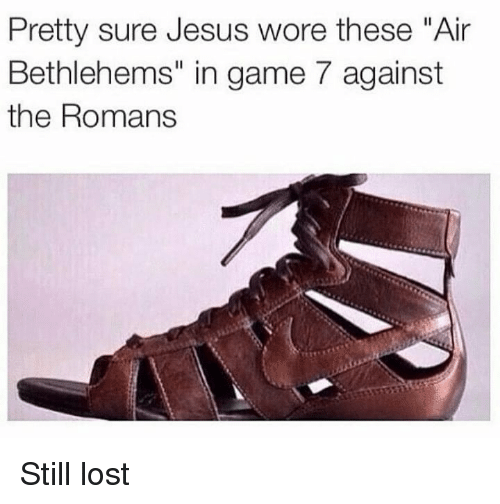 """game-7: Pretty sure Jesus wore these """"Air  Bethlehems"""" in game 7 against  the Romans Still lost"""
