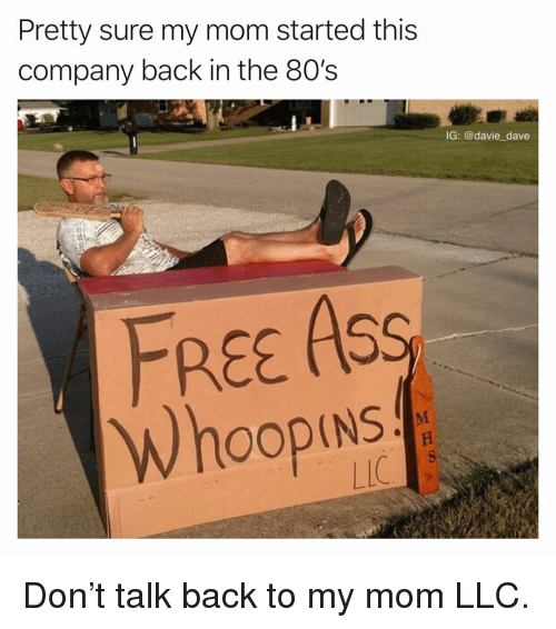 whoop: Pretty sure my mom started this  company back in the 80's  IG: @davie dave  FREE ASS  Whoop  If Don't talk back to my mom LLC.
