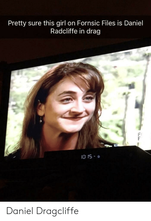 Daniel Radcliffe: Pretty sure this girl on Fornsic Files is Daniel  Radcliffe in drag  Fl Daniel Dragcliffe