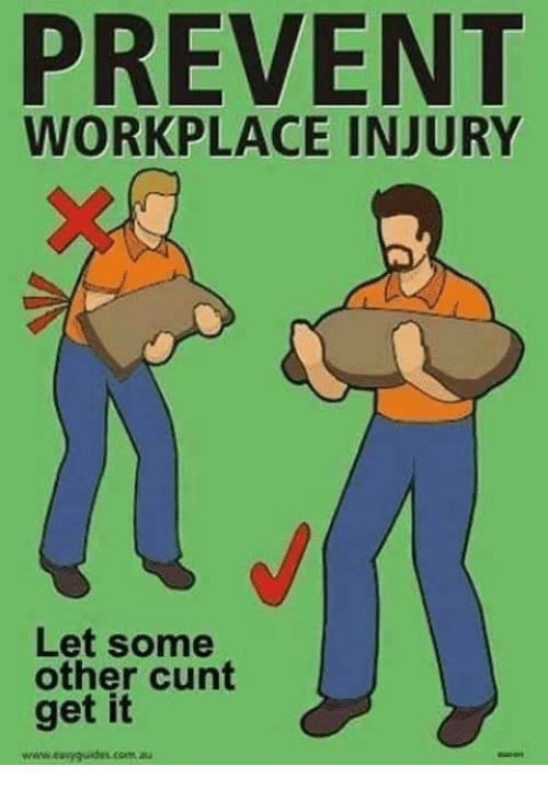 Memes, Cunt, and 🤖: PREVENT  WORKPLACE INJURY  Let some  other cunt  get it  www.easy gudus com au