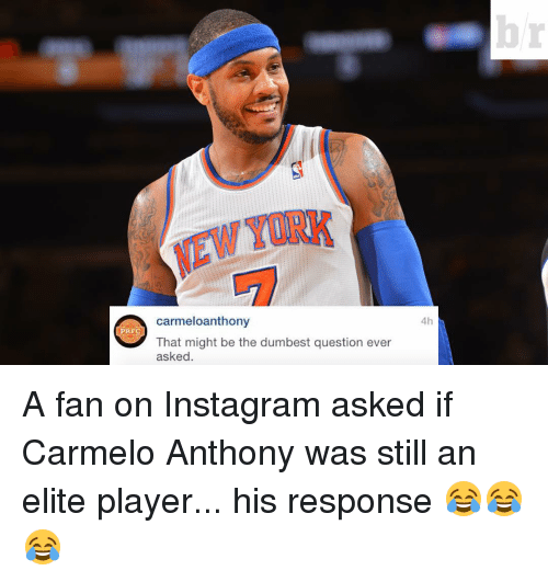 Carmelo Anthony, Instagram, and Sports: PRFC  Carmeloanthony  That might be the dumbest question ever  asked  4h A fan on Instagram asked if Carmelo Anthony was still an elite player... his response 😂😂😂