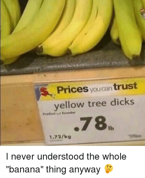 "Dicks, Funny, and Banana: Prices  can trust  yellow tree dicks  .78  1.72/kg I never understood the whole ""banana"" thing anyway 🤔"