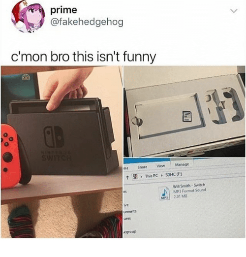 Funny, Memes, and Will Smith: prime  @fakehedgehog  c'mon bro this isn't funny  0  me Share View Manage  ↑  Sp.  This pC  SDHC (F)  ,  Will Smith- Switch  MP3 Format Sound  b  Es  MP 291 MB  VC  uments  ures  egroup