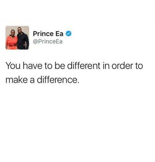 Memes, Prince, and 🤖: Prince Ea  @Prince  You have to be different in order to  make a difference