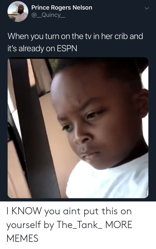 quincy: Prince Rogers Nelson  @_Quincy  When you turn on the tv in her crib and  it's already on ESPN I KNOW you aint put this on yourself by The_Tank_ MORE MEMES