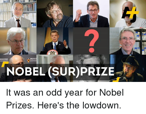 Memes, Nobel Prize, and Prince: PRINCE  UNIVER  NOBEL SUR)PRIZE It was an odd year for Nobel Prizes. Here's the lowdown.