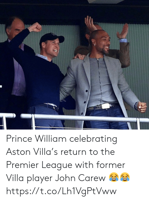 villa: Prince William celebrating Aston Villa's return to the Premier League with former Villa player John Carew 😂😂 https://t.co/Lh1VgPtVww