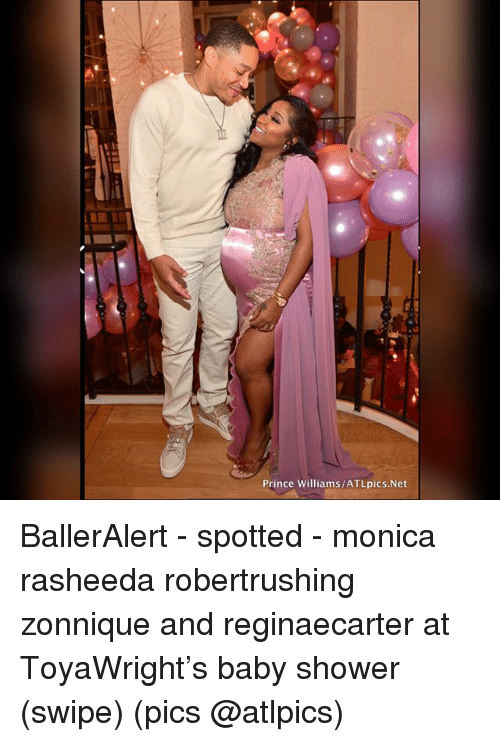 Memes, Prince, and Shower: Prince Williams/ATLpics.Net BallerAlert - spotted - monica rasheeda robertrushing zonnique and reginaecarter at ToyaWright's baby shower (swipe) (pics @atlpics)
