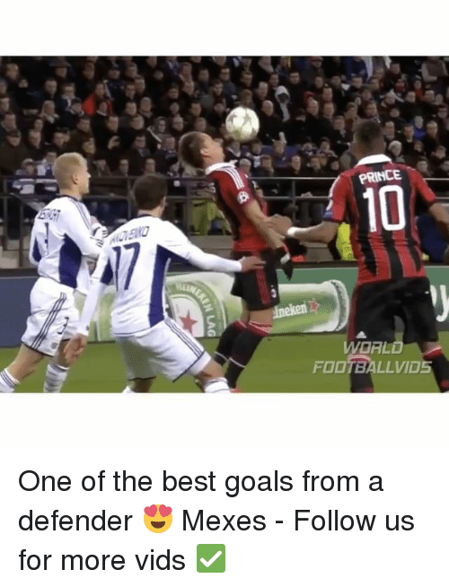 best goals: PRINCE.  WORLD  FOOTBALLVID5 One of the best goals from a defender 😍 Mexes - Follow us for more vids ✅