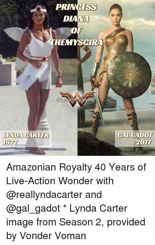 Memes, Image, and Images: PRINCESS  DIANA  OF  THEMYSCIRA  LYNDA CARTER  GAL GADOT  2017 Amazonian Royalty 40 Years of Live-Action Wonder with @reallyndacarter and @gal_gadot * Lynda Carter image from Season 2, provided by Vonder Voman