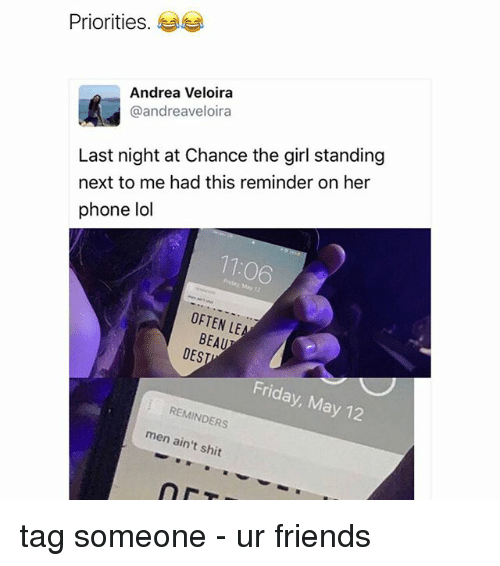 Friday, Friends, and Lol: Priorities.  Andrea Veloira  @andreaveloira  Last night at Chance the girl standing  next to me had this reminder on her  phone lol  11:06  OFTEN LE  BEAU  DES  Friday, May 12  i REMINDERS  men ain't shit tag someone - ur friends