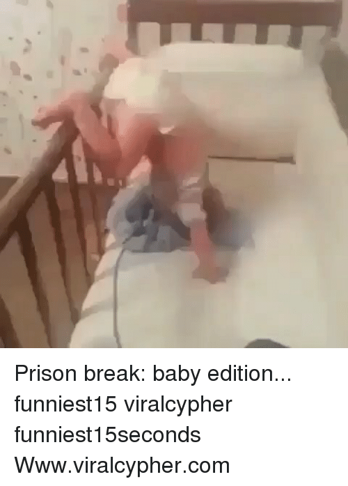 Funny, Prison, and Break: Prison break: baby edition... funniest15 viralcypher funniest15seconds Www.viralcypher.com