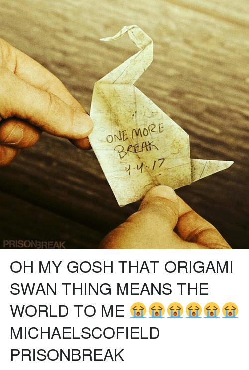 prison break one more oh my gosh that origami swan thing