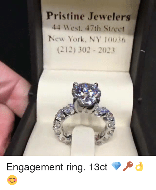 Memes, New York, and Pristine: Pristine Jewelers  44 West. 47th Street  New York, NY 10036  (212) 302 2023 Engagement ring. 13ct 💎🔑👌😊