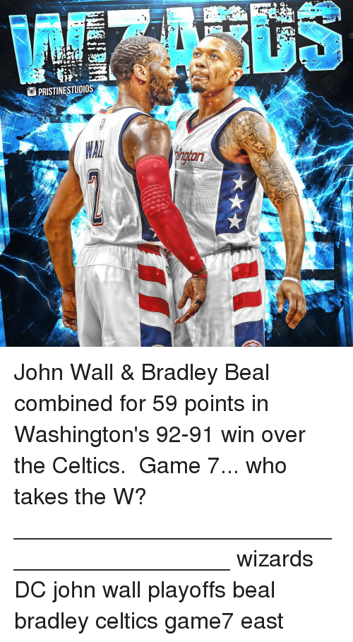 bradley beal: PRISTINESTUDIOS  ato John Wall & Bradley Beal combined for 59 points in Washington's 92-91 win over the Celtics. ⇩ Game 7... who takes the W? __________________________________________ wizards DC john wall playoffs beal bradley celtics game7 east