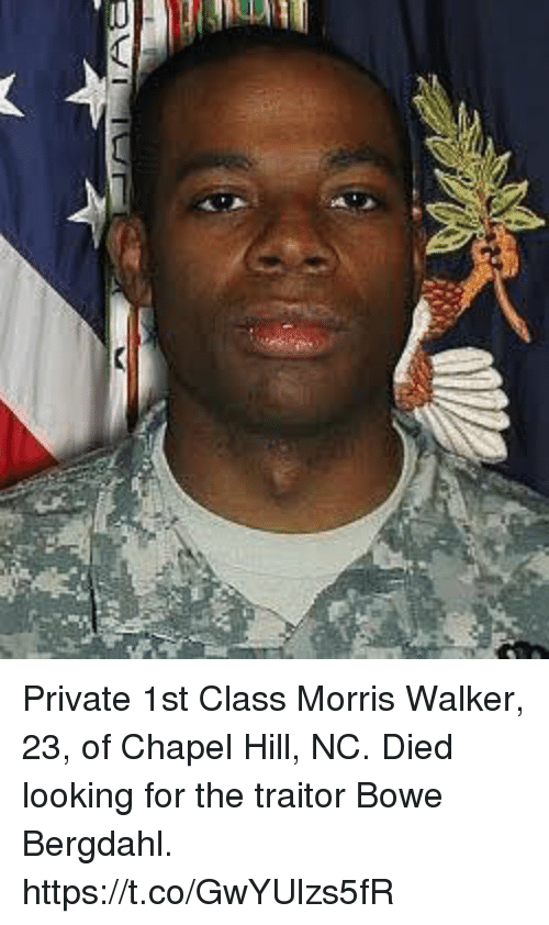 traitor: Private 1st Class Morris Walker, 23, of Chapel Hill, NC. Died looking for the traitor Bowe Bergdahl. https://t.co/GwYUlzs5fR