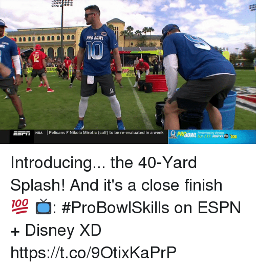 prowl: PRO BOWL  12  PR  SEBAL  PRBOW  ESril  NBA  | Pelicans F Nikola Mirotic (calf) to be re-evaluated in a week  PROWL  Presented by Verizon Introducing... the 40-Yard Splash!  And it's a close finish 💯  📺: #ProBowlSkills on ESPN + Disney XD https://t.co/9OtixKaPrP