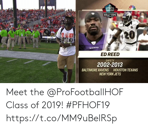 Baltimore: PRO FOOTBALL  HALL OF FAME  20  RAVENS  ED REED  SAFETY  2002-2013  BALTIMORE RAVENS HOUSTON TEXANS  NEW YORK JETS Meet the @ProFootballHOF Class of 2019! #PFHOF19 https://t.co/MM9uBelRSp