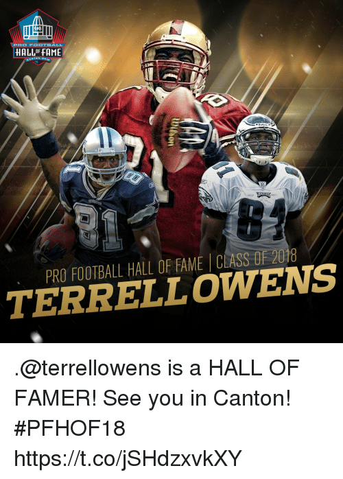 Football, Memes, and Pro: PRO FOOTBALL  HALLF FAME  PRO FOOTBALL HALL OF FAME CLASS OF 208  TERRELLOWENS .@terrellowens is a HALL OF FAMER!  See you in Canton! #PFHOF18 https://t.co/jSHdzxvkXY