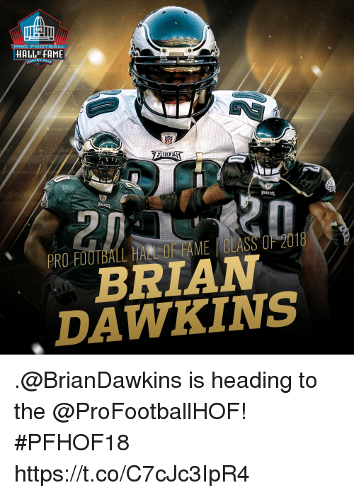 Football, Memes, and Pro: PRO FOOTBALL  HALLF FAME  RO FOOTBAL HALL OF FAME | CLASS OF 201  BRIAW  DAWKINS  P  8 .@BrianDawkins is heading to the @ProFootballHOF! #PFHOF18 https://t.co/C7cJc3IpR4