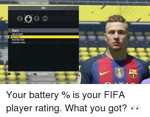 Fifa, Memes, and Hair: PRO  Hair  A Hair Color  Facial Hair Style  Facial Hair Colour  ick state Player Rotate Player Your battery % is your FIFA player rating. What you got? 👀