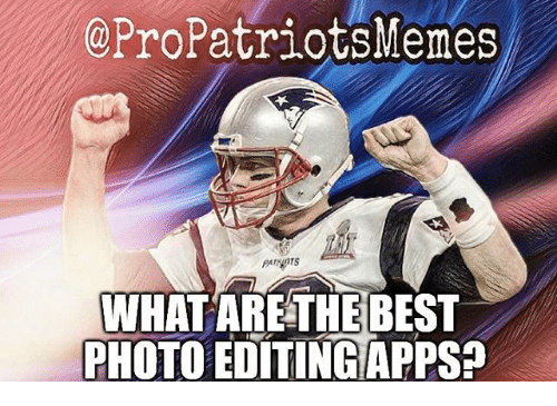 Pro Patriots: @Pro Patriots Memes  PAINOTS  WHAT ARE THE BEST  PHOTO EDITINCAPPsa