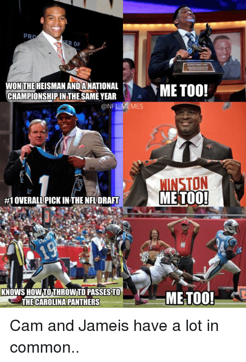 Carolina Panthers, NFL Draft, and Panthers: PRO  ROF  WONTHE HEISMAN ANDIANATIONAL  ME TOO!  CHAMPIONSHIP INTHE SAME YEAR  @NFL MEMES  All A  METOOD!  #1 OVERALL PICK INTHE NFL DRAFT  KNOWS HOWTOTHROWITD PASSESTO  METOO!  THE CAROLINA PANTHERS Cam and Jameis have a lot in common..