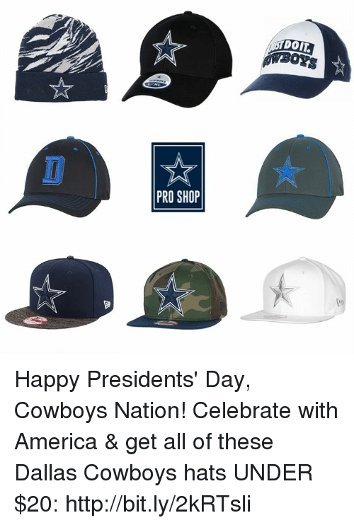 America, Dallas Cowboys, and Memes: PRO SHOP  DOIT Happy Presidents' Day, Cowboys Nation!  Celebrate with America & get all of these Dallas Cowboys hats UNDER $20: http://bit.ly/2kRTsli