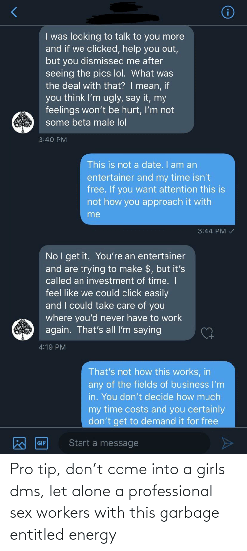 Pro Tip: Pro tip, don't come into a girls dms, let alone a professional sex workers with this garbage entitled energy