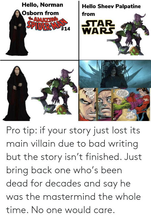 Pro Tip: Pro tip: if your story just lost its main villain due to bad writing but the story isn't finished. Just bring back one who's been dead for decades and say he was the mastermind the whole time. No one would care.
