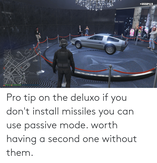 Pro Tip: Pro tip on the deluxo if you don't install missiles you can use passive mode. worth having a second one without them.