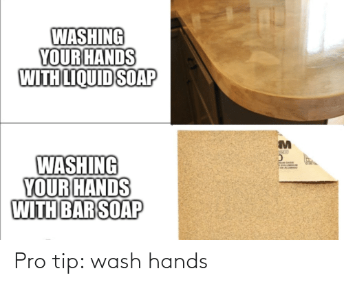 Wash: Pro tip: wash hands