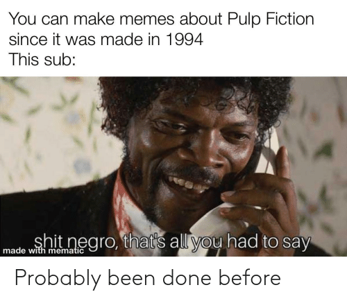 Been Done: Probably been done before