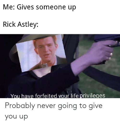 You Up: Probably never going to give you up