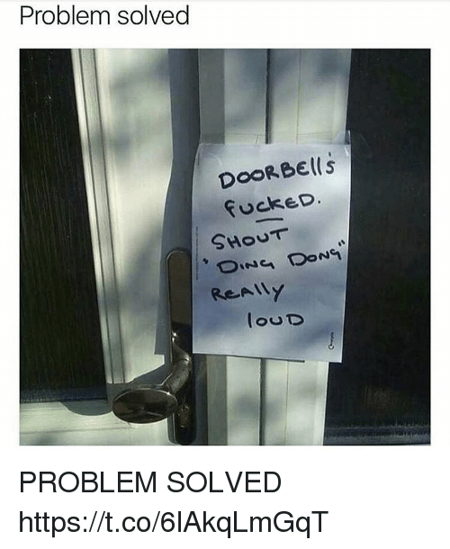 Funny, Problem, and Loud: Problem solved  DOORBElls  fuckeD.  louD PROBLEM SOLVED https://t.co/6lAkqLmGqT