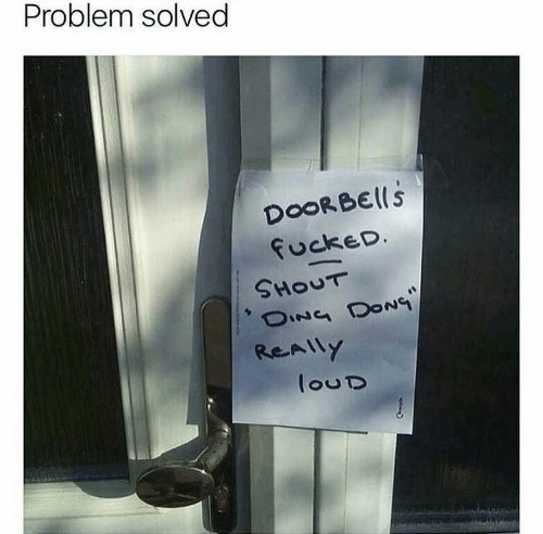 Oing: Problem solved  DoORBElls  fuckeD.  SHOUT  OING DONG  ReAlly  louD