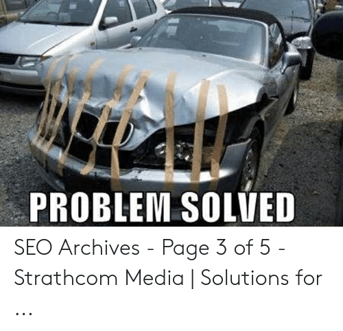 Car Repair Meme: PROBLEM SOLVED SEO Archives - Page 3 of 5 - Strathcom Media | Solutions for ...
