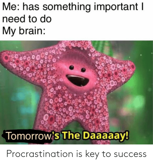 key to success: Procrastination is key to success