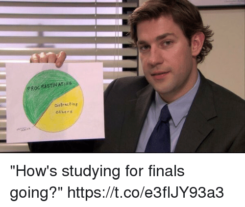 """Finals, Girl Memes, and For: PROCRISTINATING  Distracting  others """"How's studying for finals going?"""" https://t.co/e3fIJY93a3"""
