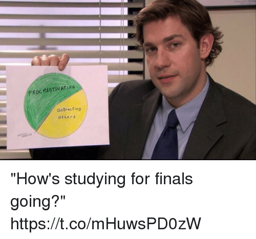 "Finals, Relatable, and For: PROCRISTINATING  Distracting  others ""How's studying for finals going?"" https://t.co/mHuwsPD0zW"