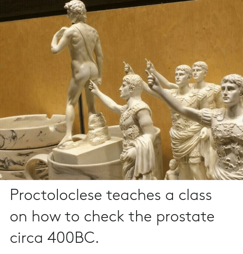prostate: Proctoloclese teaches a class on how to check the prostate circa 400BC.