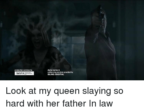 Bling, Memes, and Conformity: production services by  digital dailies &  conforming services provided by  BLING DIGITAL Look at my queen slaying so hard with her father In law