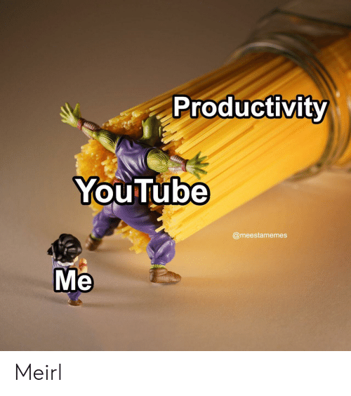 productivity: Productivity  YouTube  @meestamemes  Me Meirl