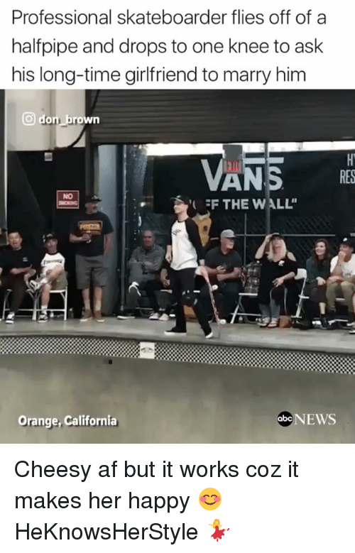 walls: Professional skateboarder flies off of a  halfpipe and drops to one knee to ask  his long-time girlfriend to marry him  O don  VA  EF THE WALL'  Orange, California  abc NEWS Cheesy af but it works coz it makes her happy 😊 HeKnowsHerStyle 💃